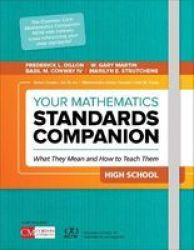 Your Mathematics Standards Companion High School: What They Mean And How To Teach Them Corwin Mathematics Series