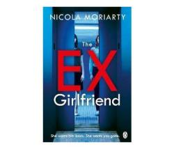 The Ex-girlfriend : The Gripping And Twisty Psychological Thriller
