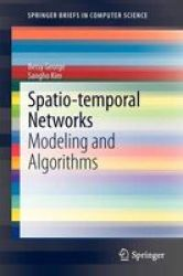 Spatio-temporal Networks - Modeling And Algorithms Paperback 2013 Ed.