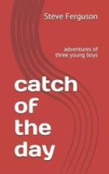 Catch Of The Day - Adventures Of Three Young Boys Paperback