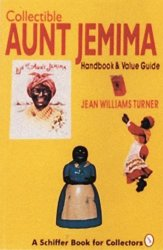 Collectible Aunt Jemima: Handbook And Value Guide Schiffer Book For Collectors Paperback