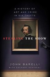 Stealing The Show: A History Of Art And Crime In Six Thefts