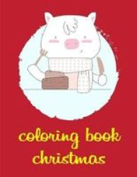 Coloring Book Christmas - The Coloring Pages Design For Kids Children Boys Girls And Adults Paperback