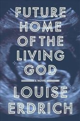 Future Home Of The Living God - Louise Erdrich Hardcover