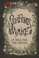 Serpent& 39 S Wake - A Tale For The Bitten Paperback