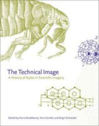 The Technical Image - A History Of Styles In Scientific Imagery Hardcover