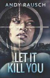 Let It Kill You Paperback