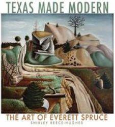 Texas Made Modern - The Art Of Everett Spruce Hardcover