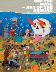Off The Wall - Art Of The Absurd Hardcover
