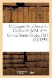 Catalogue De Tableaux Du Cabinet De Mm. Alph. Giroux Vente 16 Dec. 1833 French Paperback