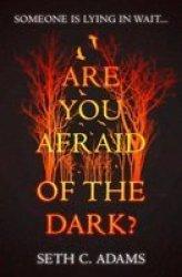 Are You Afraid Of The Dark? - Seth C. Adams Paperback
