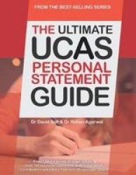 The Ultimate Ucas Personal Statement Guide: 100 Successful Statements Expert Advice Every Statement Analysed All Major Subjects