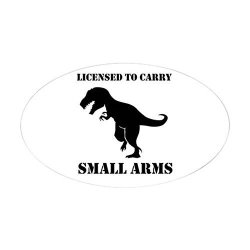 CafePress - Licensed To Carry Small Arms T-rex Dinosaur Sticke - Oval Bumper Sticker Euro Oval Car Decal