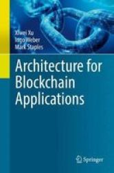 Architecture For Blockchain Applications Hardcover 1ST Ed. 2019