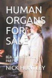 Human Organs For - Black Market Body Parts Paperback