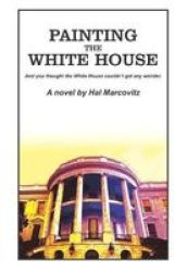 Painting The White House - And You Thought The White House Couldn& 39 T Get Any Weirder Paperback