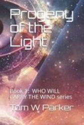 Progeny Of The Light - Book 1: Who Will Carry The Wind Series Paperback