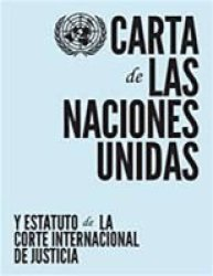 Carta De Las Naciones Unidas Y Estatuto De La Corte Internacional De Justicia Spanish Paperback