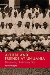 Achebe And Friends At Umuahia - The Making Of A Literary Elite Paperback
