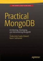 Practical Mongodb - Architecting Developing And Administering Mongodb Paperback 1ST Ed.