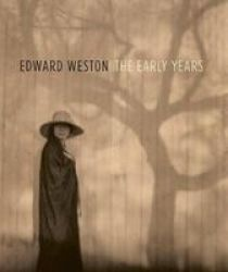 Edward Weston: The Early Years Hardcover