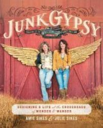 Junk Gypsy - Designing A Life At The Crossroads Of Wonder & Wander Paperback