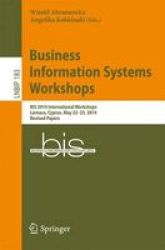 Business Information Systems Workshops - Bis 2014 International Workshops Larnaca Cyprus May 22-23 2014 Revised Papers Paperback