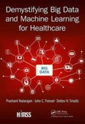 Demystifying Big Data And Machine Learning For Healthcare Hardcover