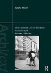 The Socialist Life Of Modern Architecture - Bucharest 1949-1964 Paperback