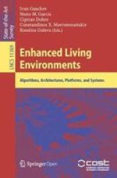 Enhanced Living Environments - Algorithms Architectures Platforms And Systems Paperback 1ST Ed. 2019