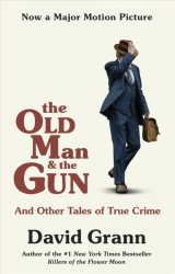 The Old Man And The Gun - And Other Tales Of True Crime Paperback