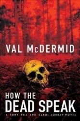 How The Dead Speak - Val Mcdermid Hardcover