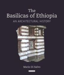 The Basilicas Of Ethiopia - An Architectural History Hardcover