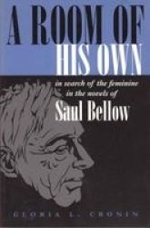 A Room of His Own - In Search of the Feminine in the Novels of Saul Bellow