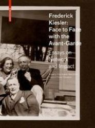 Frederick Kiesler: Face To Face With The Avant-garde - Essays On Network And Impact Hardcover