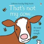 That's Not My Cow ... - Its Nose Is Too Rough. Board Book