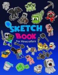 Sketch Book For Minecrafters - Sketch Book For Kids Practice How To Draw Book 114 Pages Of 8.5 X 11