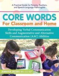 Core Words For Classroom & Home: Developing Verbal Communication Skills And Augmentative And Alternative Communication Aac A