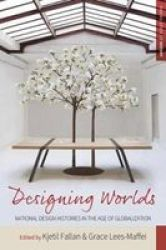 Designing Worlds - National Design Histories In An Age Of Globalization Paperback
