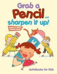 Grab A Pencil And Sharpen It Up Learn To Draw Activity Book