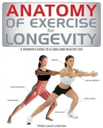 Anatomy Of Exercise For Longevity - A Trainer&#39 S Guide To A Long And Healthy Life Paperback Annotated Edition