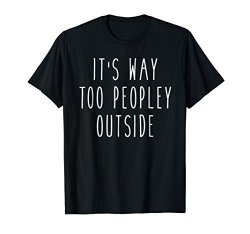 Awesome Pop Tees Mens It's Way Too Peopley Outside Funny Saying Introvert Tee Large Black