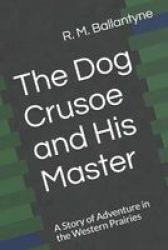 The Dog Crusoe And His Master A Story Of Adventure In The Western Prairies Paperback